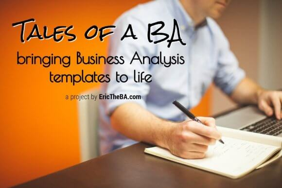 Tales of a BA: bringing Business Analysis templates to life!
